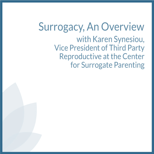 Surrogacy, an Overview with Karen Synesiou Vice President of Third Party Reproductive