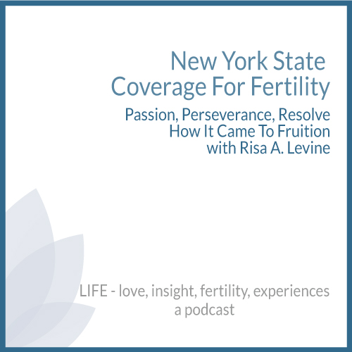 New York State Coverage For Fertility - Passion, Perseverance, Resolve How It Came To Fruition with Risa A. Levine