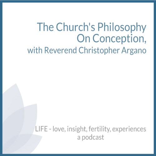 The Church's Philosophy On Conception with Reverend Christopher Argano